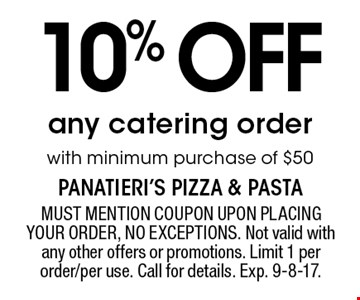 10% off any catering order with minimum purchase of $50. MUST MENTION COUPON UPON PLACING YOUR ORDER, NO EXCEPTIONS. Not valid with any other offers or promotions. Limit 1 per order/per use. Call for details. Exp. 9-8-17.