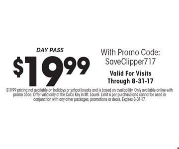 $19.99 DAY PASS With Promo Code:SaveClipper717. Valid For Visits Through 8-31-17. $19.99 pricing not available on holidays or school breaks and is based on availability. Only available online with promo code. Offer valid only at the CoCo Key in Mt. Laurel. Limit 6 per purchase and cannot be used in conjunction with any other packages, promotions or deals. Expires 8-31-17.