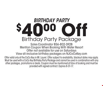 Birthday Party $40.00 Off Birthday Party Package Sales Coordinator 856-802-3928. Mention Coupon When Booking With Water Resort. Offer not available for use on Saturdays. View all-inclusive birthday packages on NJCoCoKey.com. Offer valid only at the CoCo Key in Mt. Laurel. Offer subject to availability, blackout dates may apply. Must be used with a CoCo Key Birthday Party Package and cannot be used in combination with any other packages, promotions or deals. Coupon must be mentioned at time of booking and must be provided with signed contract. Expires 8-31-17.