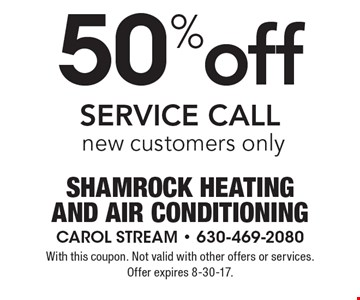 50% off SERVICE CALL. New customers only. With this coupon. Not valid with other offers or services. Offer expires 8-30-17.