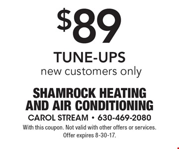 $89 TUNE-UPS. New customers only. With this coupon. Not valid with other offers or services. Offer expires 8-30-17.