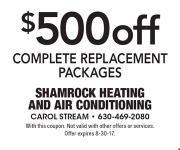 $500 off COMPLETE REPLACEMENT PACKAGES. With this coupon. Not valid with other offers or services. Offer expires 8-30-17.