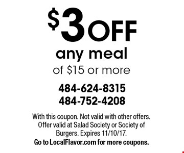 $3 OFF any meal of $15 or more. With this coupon. Not valid with other offers. Offer valid at Salad Society or Society of Burgers. Expires 11/10/17. Go to LocalFlavor.com for more coupons.
