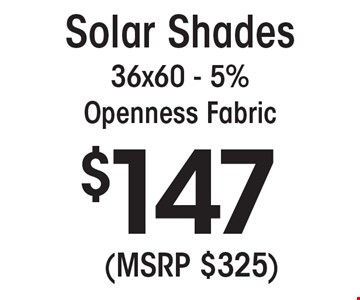 $147 Solar Shades 36x60 - 5% Openness Fabric (MSRP $325).