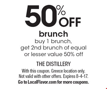 50% Off Brunch. Buy 1 brunch, get 2nd brunch of equal or lesser value 50% off. With this coupon. Greece location only. Not valid with other offers. Expires 8-4-17. Go to LocalFlavor.com for more coupons.