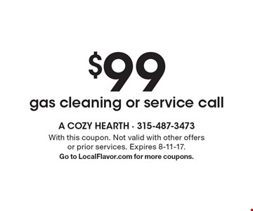 $99 gas cleaning or service call. With this coupon. Not valid with other offers or prior services. Expires 8-11-17. Go to LocalFlavor.com for more coupons.