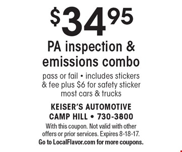 $34.95 PA inspection & emissions combo. Pass or fail. Includes stickers & fee plus $6 for safety sticker most cars & trucks. With this coupon. Not valid with other offers or prior services. Expires 8-18-17. Go to LocalFlavor.com for more coupons.