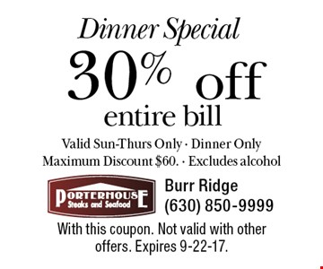 Dinner Special - 30% off entire bill. Valid Sun-Thurs Only. Dinner Only Maximum Discount $60. Excludes alcohol. With this coupon. Not valid with other offers. Expires 9-22-17.