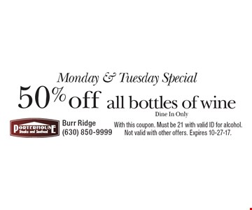 Monday & Tuesday Special 50%off all bottles of wine. Dine In Only. With this coupon. Must be 21 with valid ID for alcohol. Not valid with other offers. Expires 10-27-17.