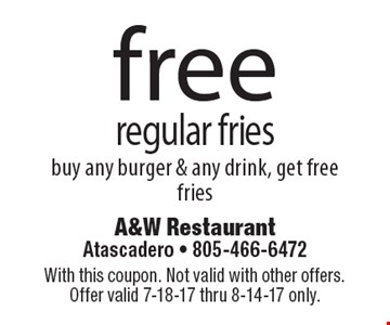 Free regular fries buy any burger & any drink, get free fries. With this coupon. Not valid with other offers. Offer valid 7-18-17 thru 8-14-17 only.