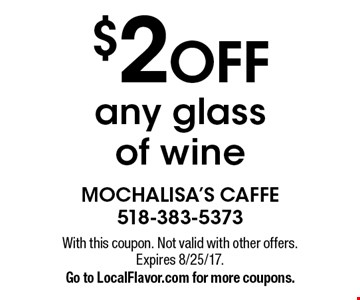 $2 OFF any glass of wine. With this coupon. Not valid with other offers. Expires 8/25/17.Go to LocalFlavor.com for more coupons.