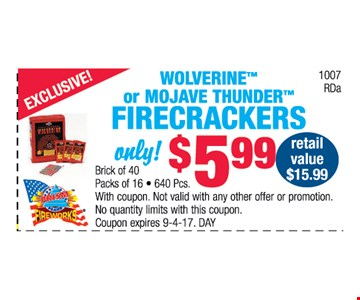 Woverine™ or Mojave thunder™ Firecrackers only $5.99
