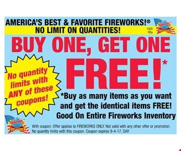 America;s Best & Favorite fireworks! No limit on Quantities! Buy one, Get one FREE !