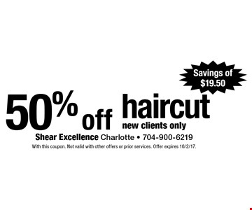 50% off haircut. New clients only. Savings of $19.50 . With this coupon. Not valid with other offers or prior services. Offer expires 10/2/17.