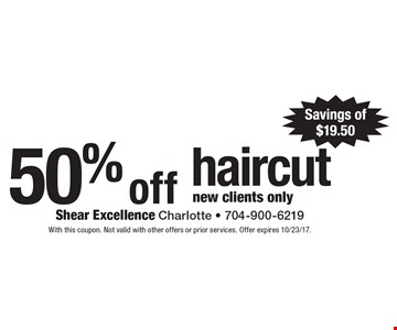 50% off haircut new clients only. Savings of $19.50. With this coupon. Not valid with other offers or prior services. Offer expires 10/23/17.