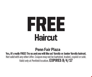 free Haircut. Yes, it's really FREE! Try us and you will like us! Varsity or Junior Varsity haircut. Not valid with any other offer. Coupon may not be bartered, traded, copied or sold.Valid only at Penfield location. EXPIRES 8/4/17