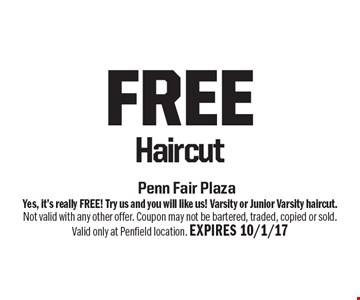 Free Haircut. Yes, it's really FREE! Try us and you will like us! Varsity or Junior Varsity haircut.Not valid with any other offer. Coupon may not be bartered, traded, copied or sold.Valid only at Penfield location. EXPIRES 10/1/17
