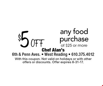 $5 off any food purchase of $25 or more. With this coupon. Not valid on holidays or with other offers or discounts. Offer expires 8-31-17.