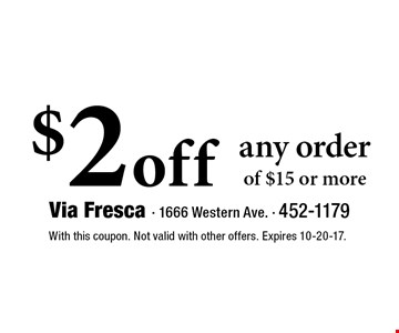 $2 off any order of $15 or more. With this coupon. Not valid with other offers. Expires 10-20-17.