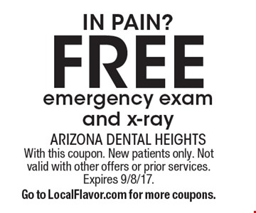 IN PAIN? Free emergency exam and x-ray. With this coupon. New patients only. Not valid with other offers or prior services. Expires 9/8/17. Go to LocalFlavor.com for more coupons.