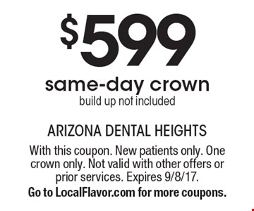 $599 same-day crown, build up not included. With this coupon. New patients only. One crown only. Not valid with other offers or prior services. Expires 9/8/17. Go to LocalFlavor.com for more coupons.