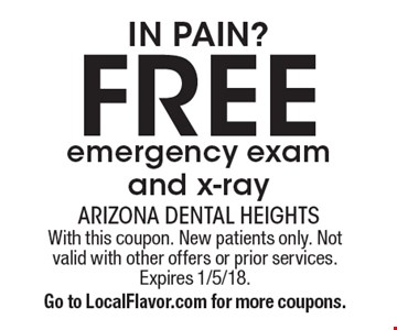IN PAIN? Free emergency exam and x-ray. With this coupon. New patients only. Not valid with other offers or prior services. Expires 1/5/18. Go to LocalFlavor.com for more coupons.