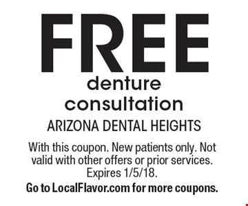 Free denture consultation. With this coupon. New patients only. Not valid with other offers or prior services. Expires 1/5/18. Go to LocalFlavor.com for more coupons.