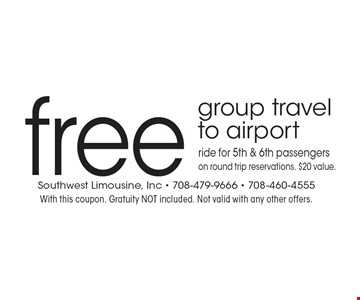 Free group travel to airport. Ride for 5th & 6th passengers on round trip reservations. $20 value. With this coupon. Gratuity NOT included. Not valid with any other offers.