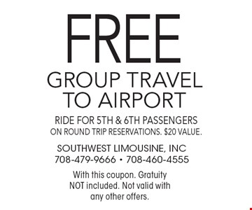 free group travel to airport ride for 5th & 6th passengers on round trip reservations. $20 value.. With this coupon. Gratuity NOT included. Not valid with any other offers.