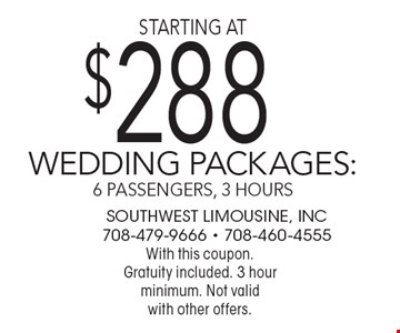 starting at $288 wedding packages: 6 passengers, 3 hours. With this coupon. Gratuity included. 3 hour minimum. Not valid with other offers.