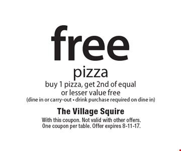 Free pizza. Buy 1 pizza, get 2nd of equal or lesser value free (dine in or carry-out - drink purchase required on dine in). With this coupon. Not valid with other offers. One coupon per table. Offer expires 8-11-17.