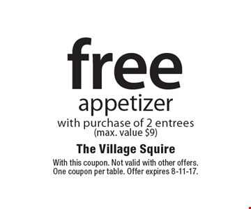 Free appetizer with purchase of 2 entrees (max. value $9). With this coupon. Not valid with other offers. One coupon per table. Offer expires 8-11-17.