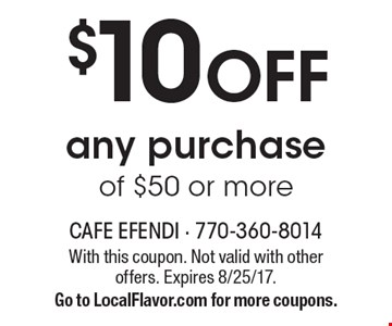 $10 Off any purchase of $50 or more. With this coupon. Not valid with other offers. Expires 8/25/17.