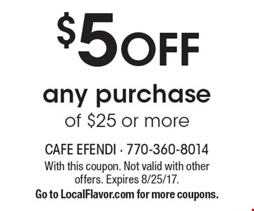 $5 Off any purchase of $25 or more. With this coupon. Not valid with other offers. Expires 8/25/17.