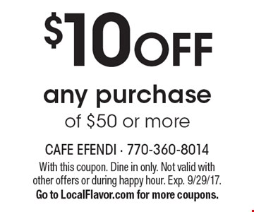 $10 OFF any purchase of $50 or more. With this coupon. Dine in only. Not valid with other offers or during happy hour. Exp. 9/29/17. Go to LocalFlavor.com for more coupons.