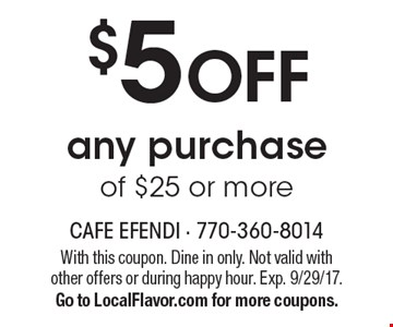$5 OFF any purchase of $25 or more. With this coupon. Dine in only. Not valid with other offers or during happy hour. Exp. 9/29/17. Go to LocalFlavor.com for more coupons.
