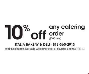 10% off any catering order ($100 min.). With this coupon. Not valid with other offer or coupon. Expires 7-21-17.
