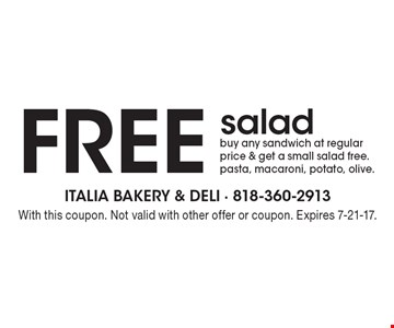 FREE salad. Buy any sandwich at regular price & get a small salad free. Pasta, macaroni, potato, olive. With this coupon. Not valid with other offer or coupon. Expires 7-21-17.