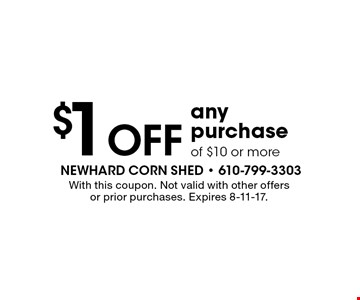 $1 Off anypurchaseof $10 or more. With this coupon. Not valid with other offersor prior purchases. Expires 8-11-17.