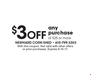 $3 Off any purchase of $25 or more. With this coupon. Not valid with other offers or prior purchases. Expires 9-15-17.