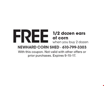 FREE 1/2 dozen ears of corn when you buy 2 dozen. With this coupon. Not valid with other offers or prior purchases. Expires 9-15-17.