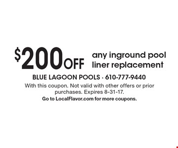 $200 off any inground pool liner replacement. With this coupon. Not valid with other offers or prior purchases. Expires 8-31-17. Go to LocalFlavor.com for more coupons.