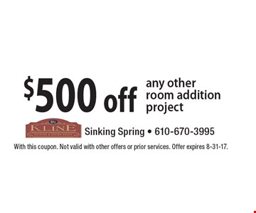$500 off any otherroom addition project. With this coupon. Not valid with other offers or prior services. Offer expires 8-31-17.