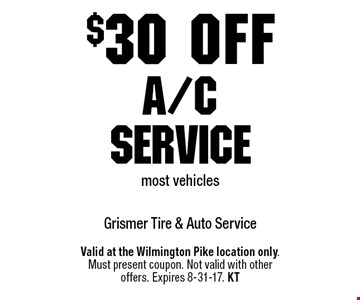 $30 off A/C service. Most vehicles. Valid at the Wilmington Pike location only. Must present coupon. Not valid with other offers. Expires 8-31-17. KT