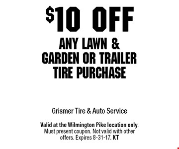 $10 off any lawn & garden or trailer tire purchase. Valid at the Wilmington Pike location only. Must present coupon. Not valid with other offers. Expires 8-31-17. KT
