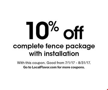 10% off complete fence package with installation. With this coupon. Good from 7/1/17 - 8/31/17. Go to LocalFlavor.com for more coupons.