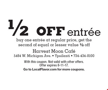 1/2 off entree buy one entree at regular price, get the second of equal or lesser value 1/2 off. With this coupon. Not valid with other offers. Offer expires 8-11-17.Go to LocalFlavor.com for more coupons.