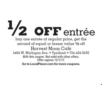 1/2 off entree buy one entree at regular price, get the second of equal or lesser value 1/2 off. With this coupon. Not valid with other offers. Offer expires 12/1/17.Go to LocalFlavor.com for more coupons.