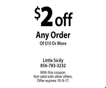 $2 off Any Order Of $15 Or More. With this coupon. Not valid with other offers. Offer expires 10-9-17.