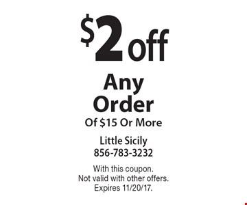 $2 off Any Order Of $15 Or More. With this coupon. Not valid with other offers. Expires 11/20/17.